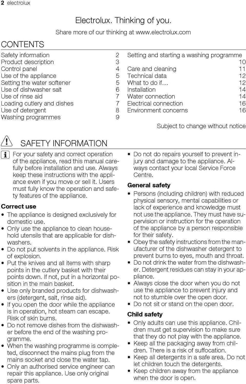 com Safety information 2 Product description 3 Control panel 4 Use of the appliance 5 Setting the water softener 5 Use of dishwasher salt 6 Use of rinse aid 7 Loading cutlery and dishes 7 Use of