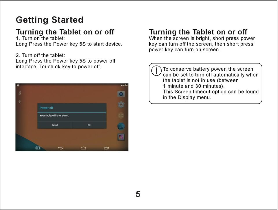 Turning the Tablet on or off When the screen is bright, short press power key can turn off the screen, then short press power key can turn on