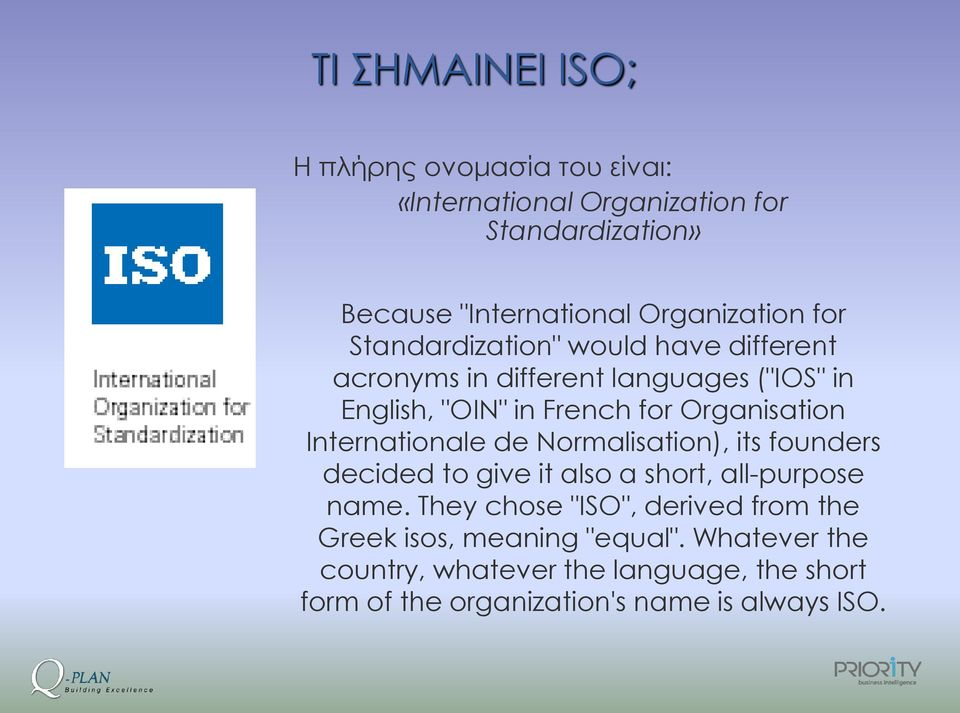 Organisation Internationale de Normalisation), its founders decided to give it also a short, all-purpose name.