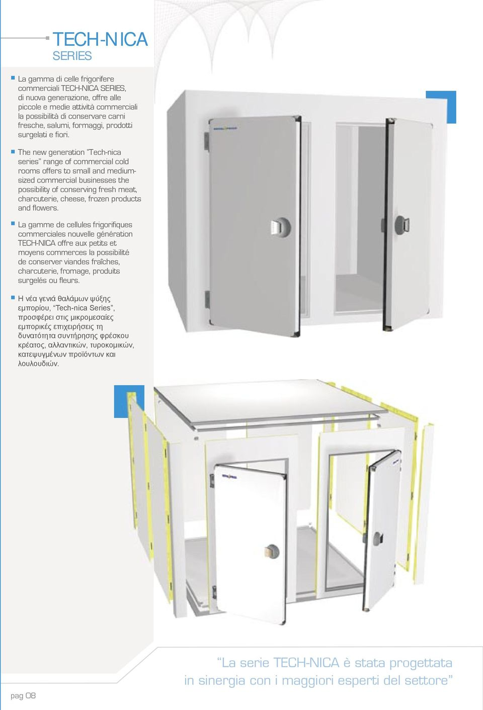 The new generation Tech-nica series range of commercial cold rooms offers to small and mediumsized commercial businesses the possibility of conserving fresh meat, charcuterie, cheese, frozen products