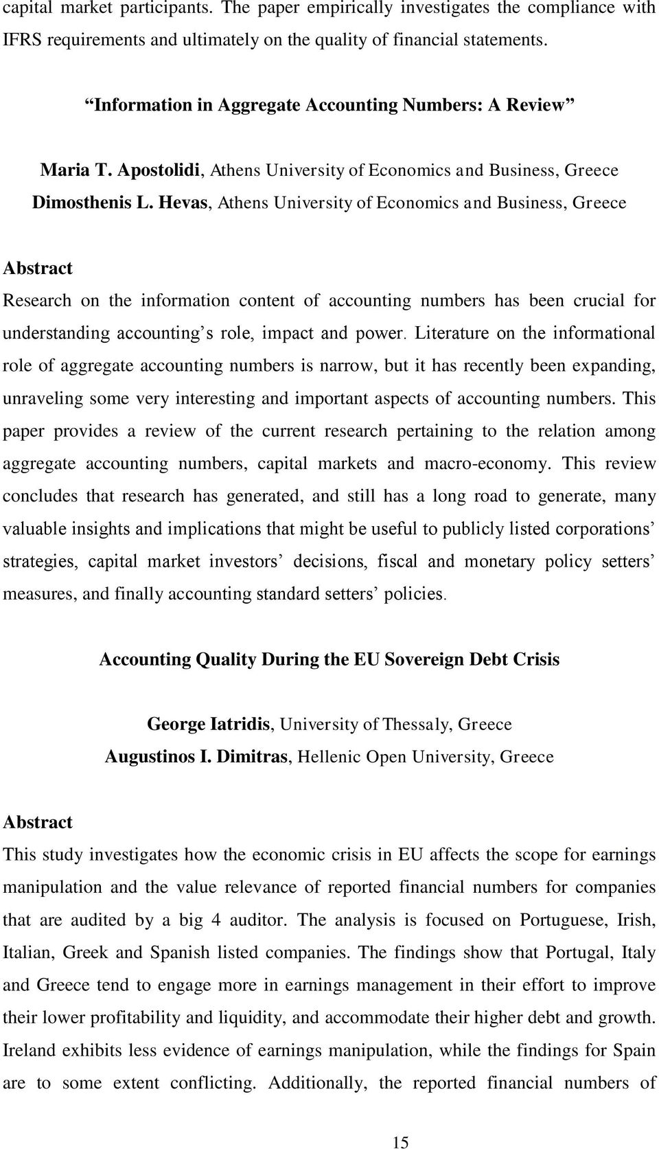Hevas, Athens University of Economics and Business, Greece Research on the information content of accounting numbers has been crucial for understanding accounting s role, impact and power.