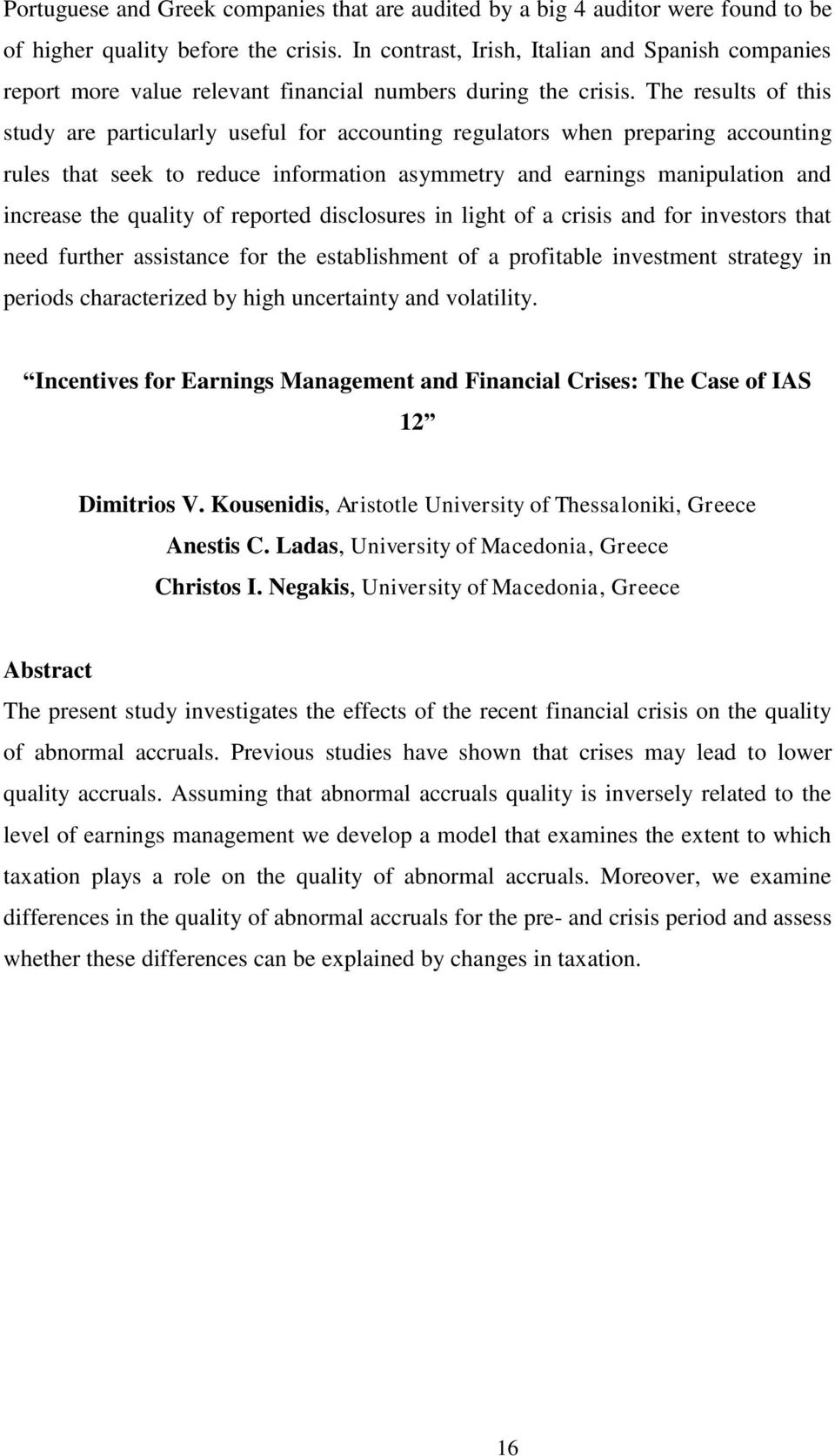 The results of this study are particularly useful for accounting regulators when preparing accounting rules that seek to reduce information asymmetry and earnings manipulation and increase the
