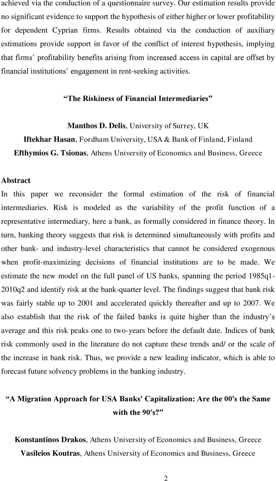Results obtained via the conduction of auxiliary estimations provide support in favor of the conflict of interest hypothesis, implying that firms profitability benefits arising from increased access