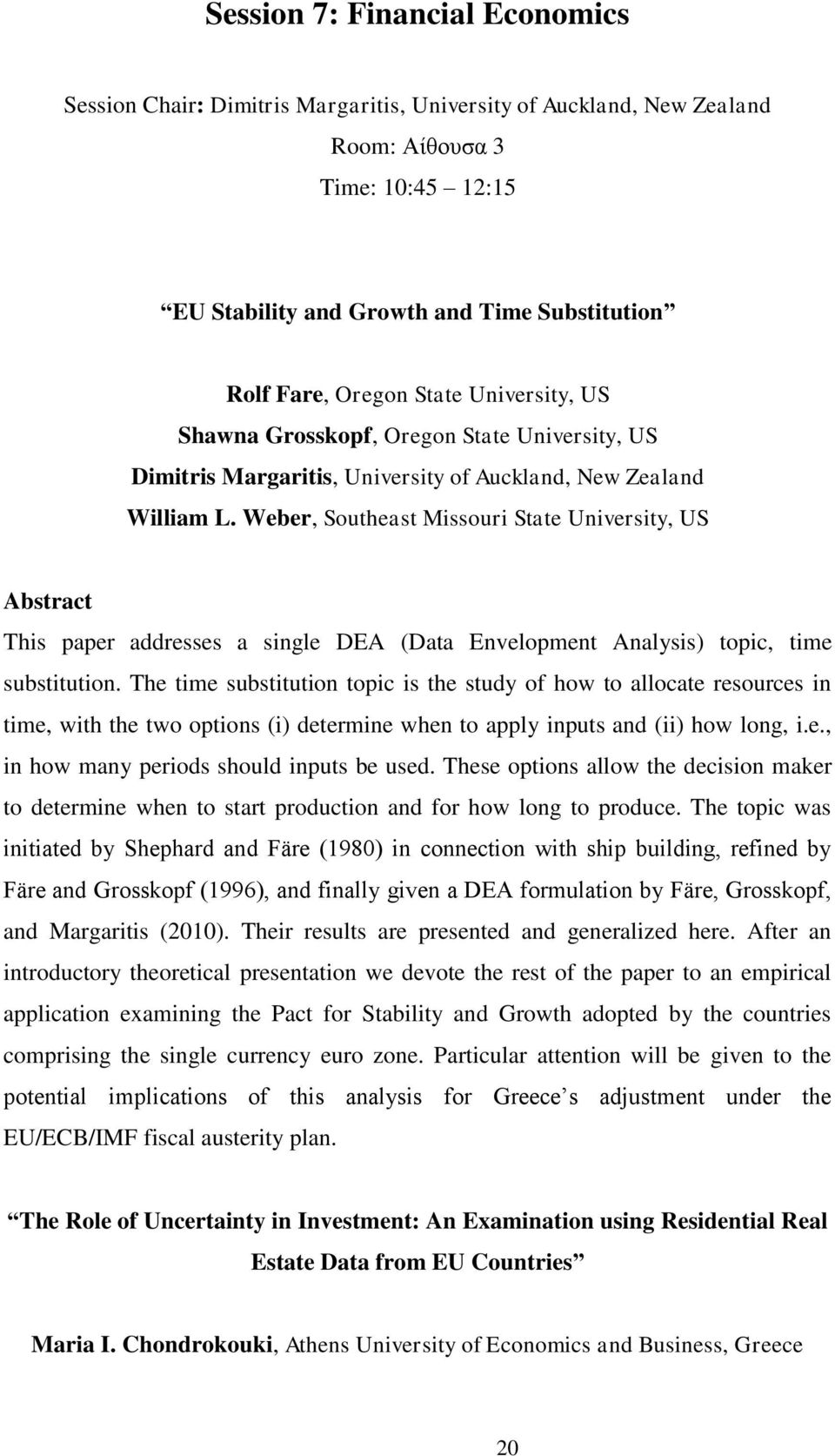 Weber, Southeast Missouri State University, US This paper addresses a single DEA (Data Envelopment Analysis) topic, time substitution.