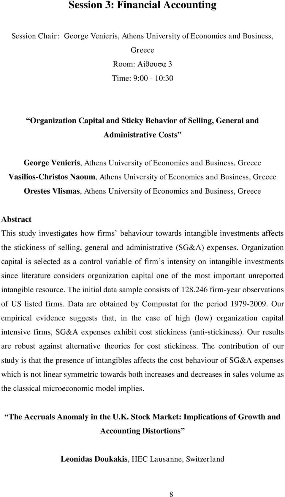 Vlismas, Athens University of Economics and Business, Greece This study investigates how firms behaviour towards intangible investments affects the stickiness of selling, general and administrative