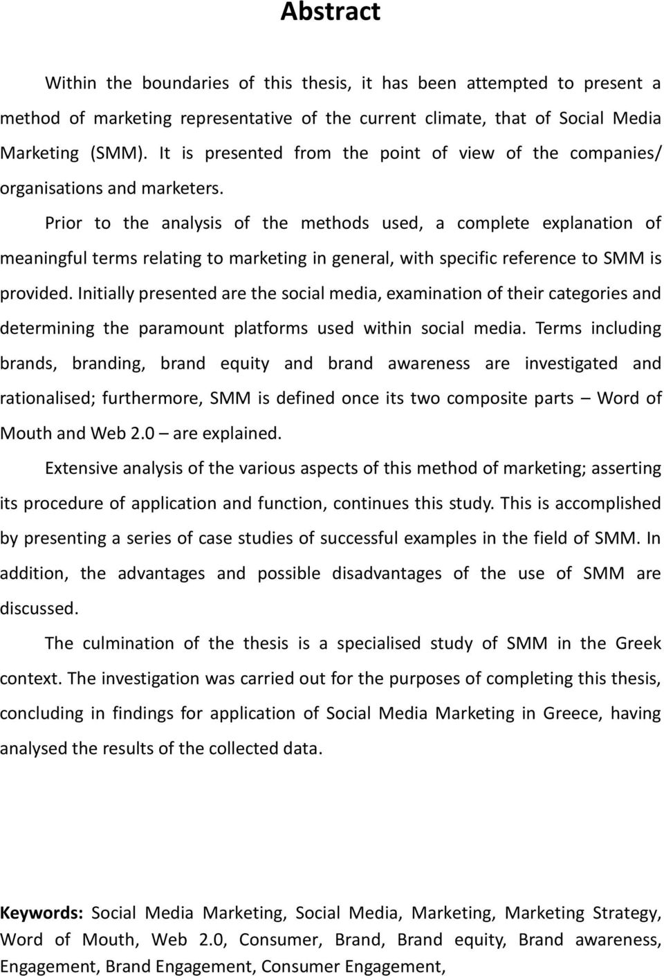 Prior to the analysis of the methods used, a complete explanation of meaningful terms relating to marketing in general, with specific reference to SMM is provided.