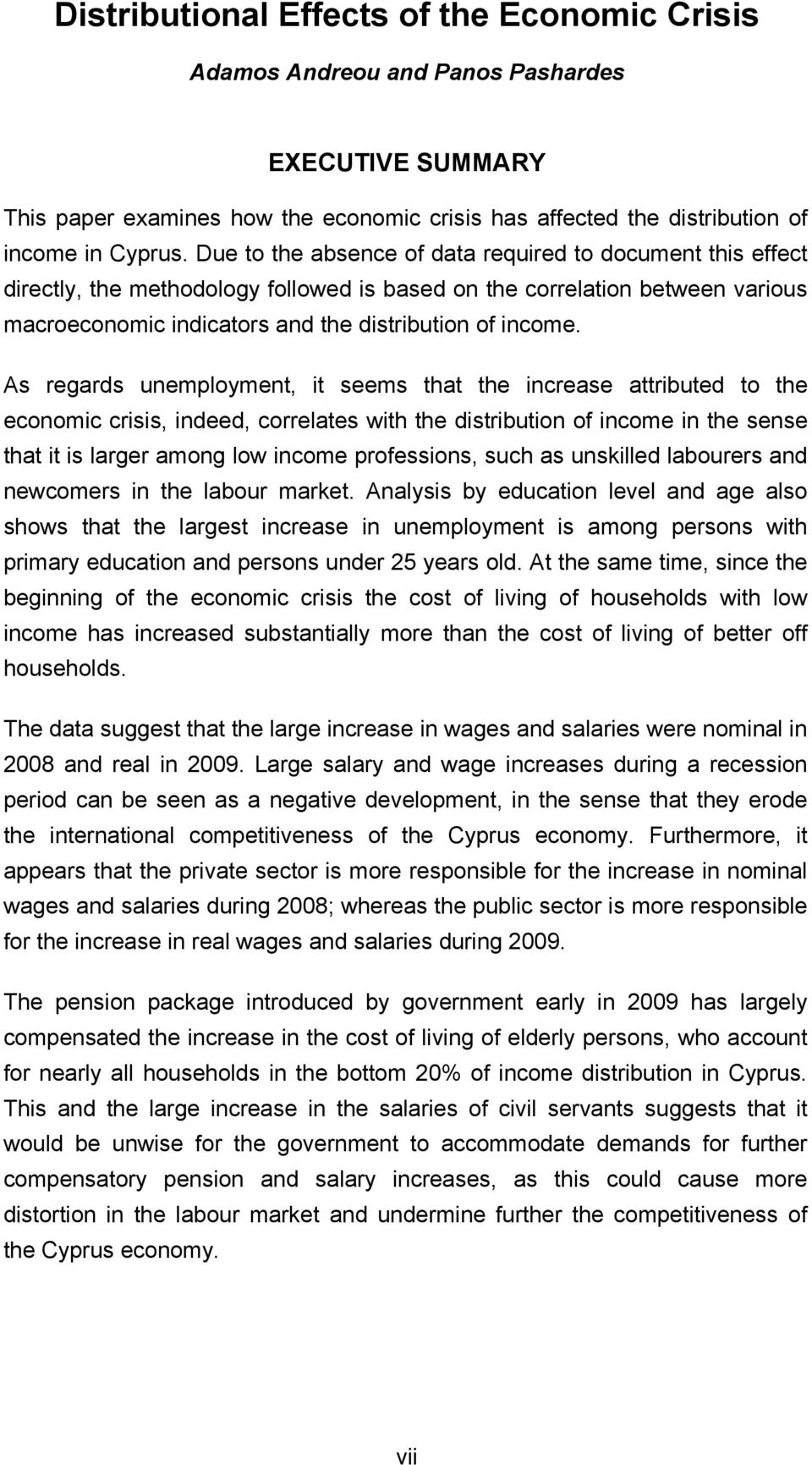 As regards unemployment, it seems that the increase attributed to the economic crisis, indeed, correlates with the distribution of income in the sense that it is larger among low income professions,