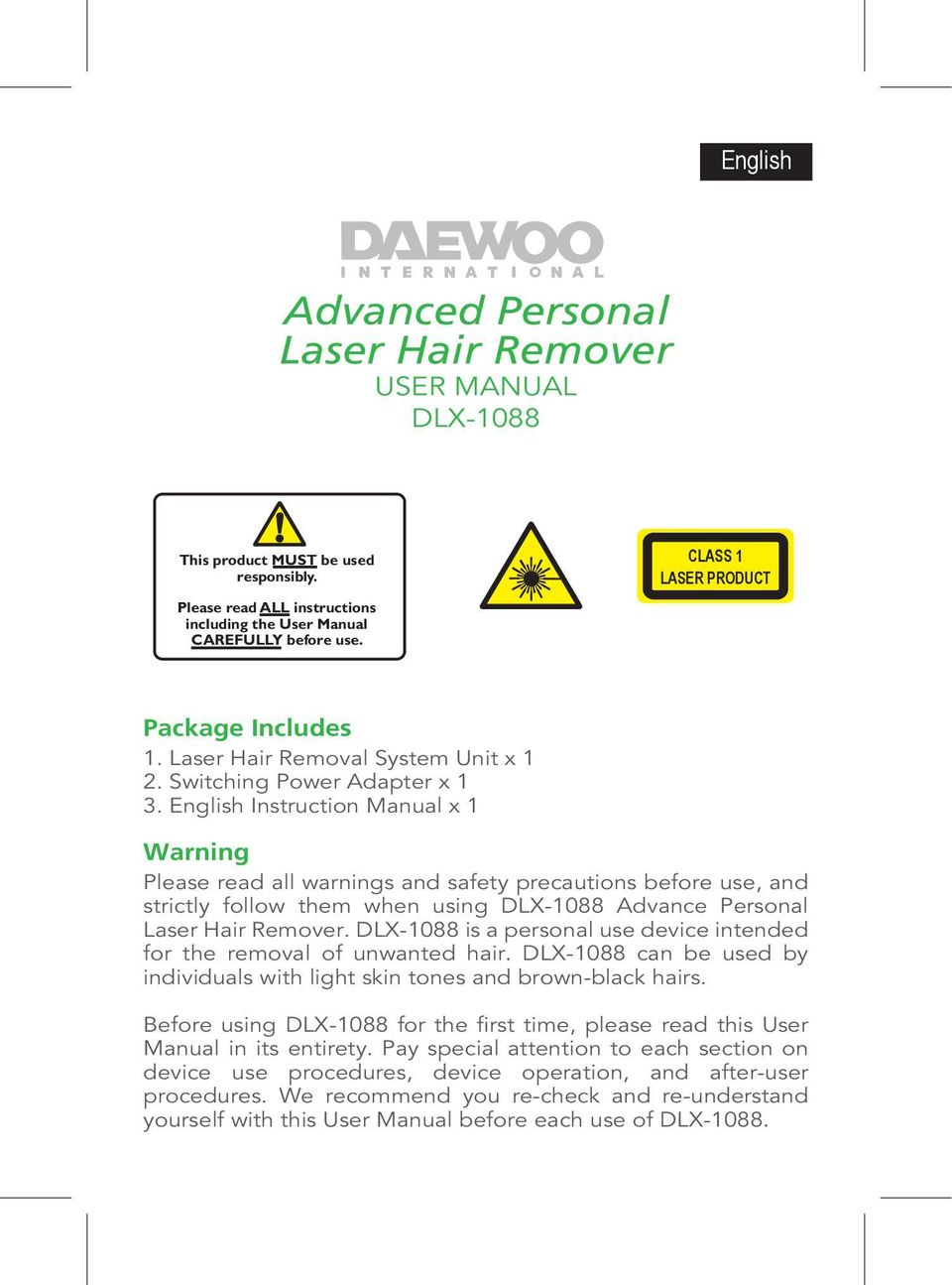 English Instruction Manual x 1 Warning Please read all warnings and safety precautions before use, and strictly follow them when using DLX-1088 Advance Personal Laser Hair Remover.
