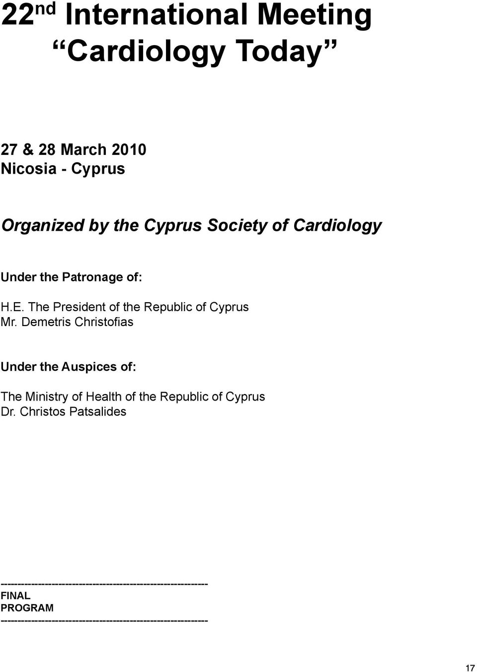Demetris Christofias Under the Auspices of: The Ministry of Health of the Republic of Cyprus Dr.