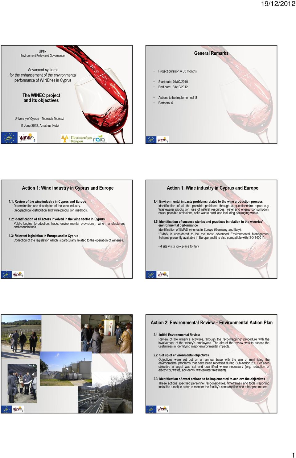 industry in Cyprus and Europe Action 1: Wine industry in Cyprus and Europe 1.1: Review of the wine industry in Cyprus and Europe Determination and description of the wine industry.