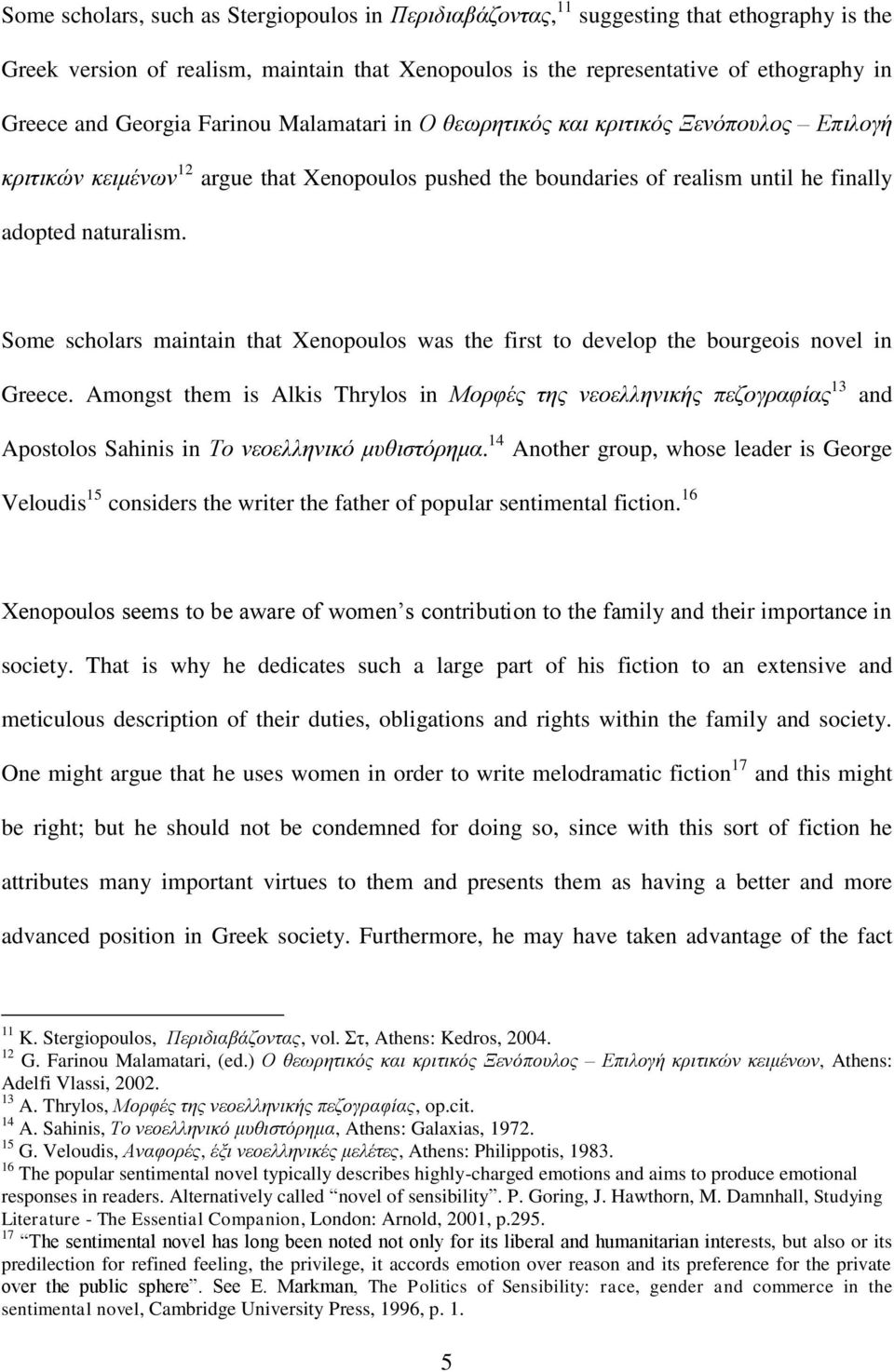 Some scholars maintain that Xenopoulos was the first to develop the bourgeois novel in Greece.