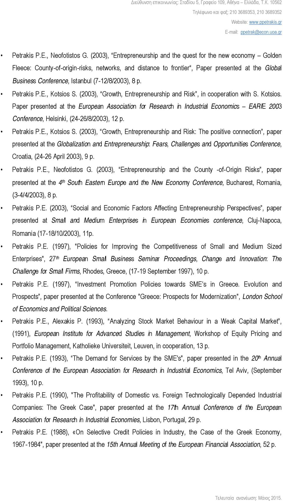 12/8/2003), 8 p. Petrakis P.E., Kotsios S. (2003), Growth, Entrepreneurship and Risk, in cooperation with S. Kotsios. Paper presented at the European Association for Research in Industrial Economics EARIE 2003 Conference, Helsinki, (24 26/8/2003), 12 p.