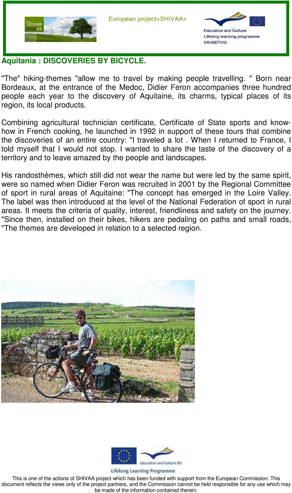 Combining agricultural technician certificate, Certificate of State sports and knowhow in French cooking, he launched in 1992 in support of these tours that combine the discoveries of an entire