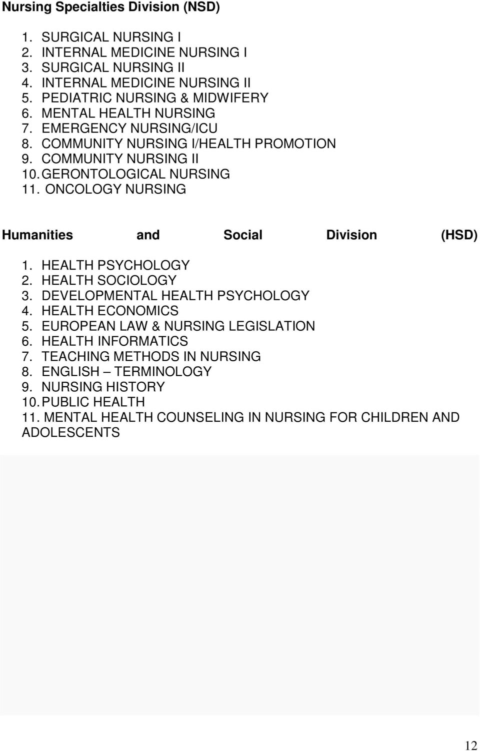 ONCOLOGY NURSING Humanities and Social Division (HSD) 1. HEALTH PSYCHOLOGY 2. HEALTH SOCIOLOGY 3. DEVELOPMENTAL HEALTH PSYCHOLOGY 4. HEALTH ECONOMICS 5.