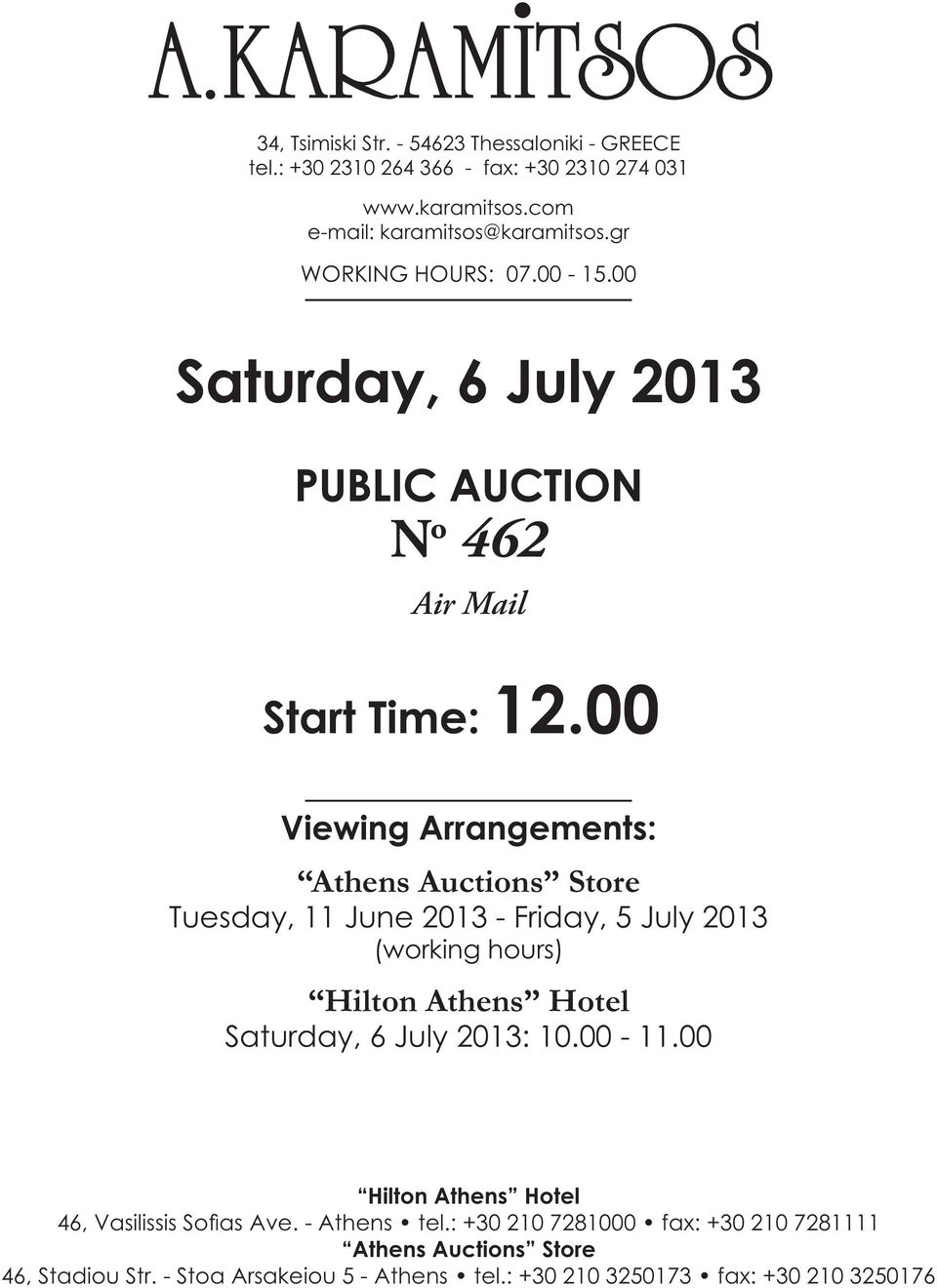 00 Viewing Arrangements: Athens Auctions Store Tuesday, 11 June 2013 - Friday, 5 July 2013 (working hours) Hilton Athens Hotel Saturday, 6 July 2013: 10.