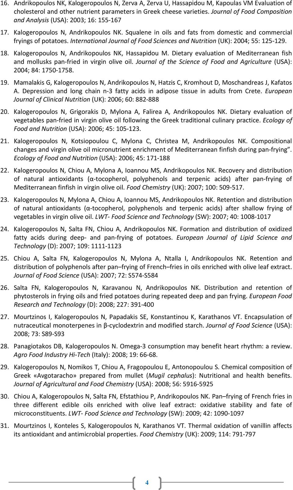 International Journal of Food Sciences and Nutrition (UK): 2004; 55: 125 129. 18. Kalogeropoulos N, Andrikopoulos NK, Hassapidou M.