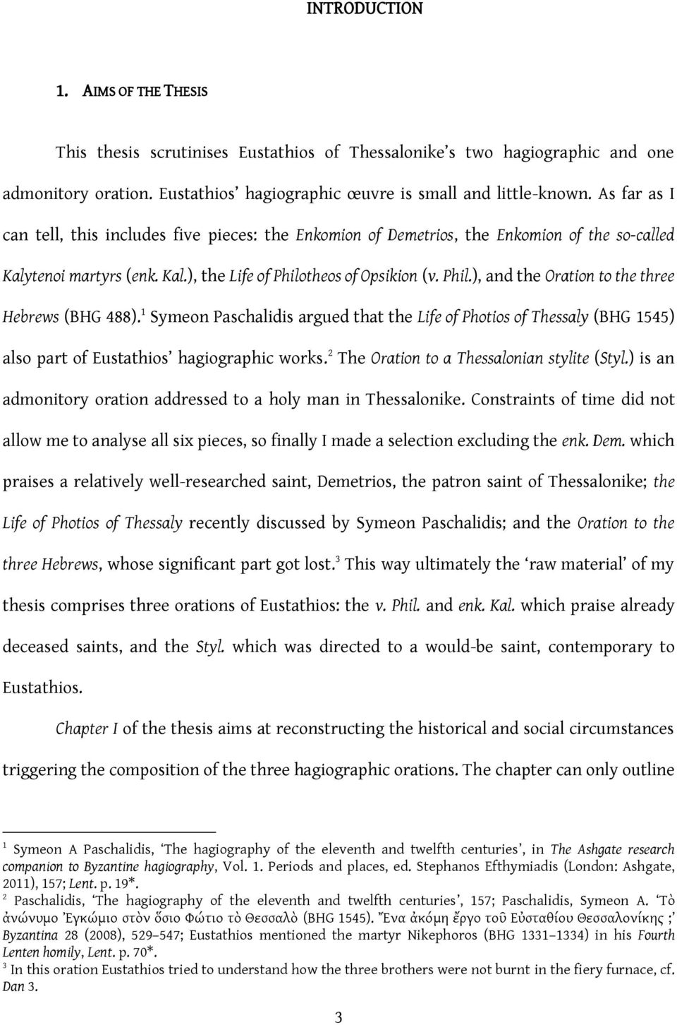 theos of Opsikion (v. Phil.), and the Oration to the three Hebrews (BHG 488). 1 Symeon Paschalidis argued that the Life of Photios of Thessaly (BHG 1545) also part of Eustathios hagiographic works.