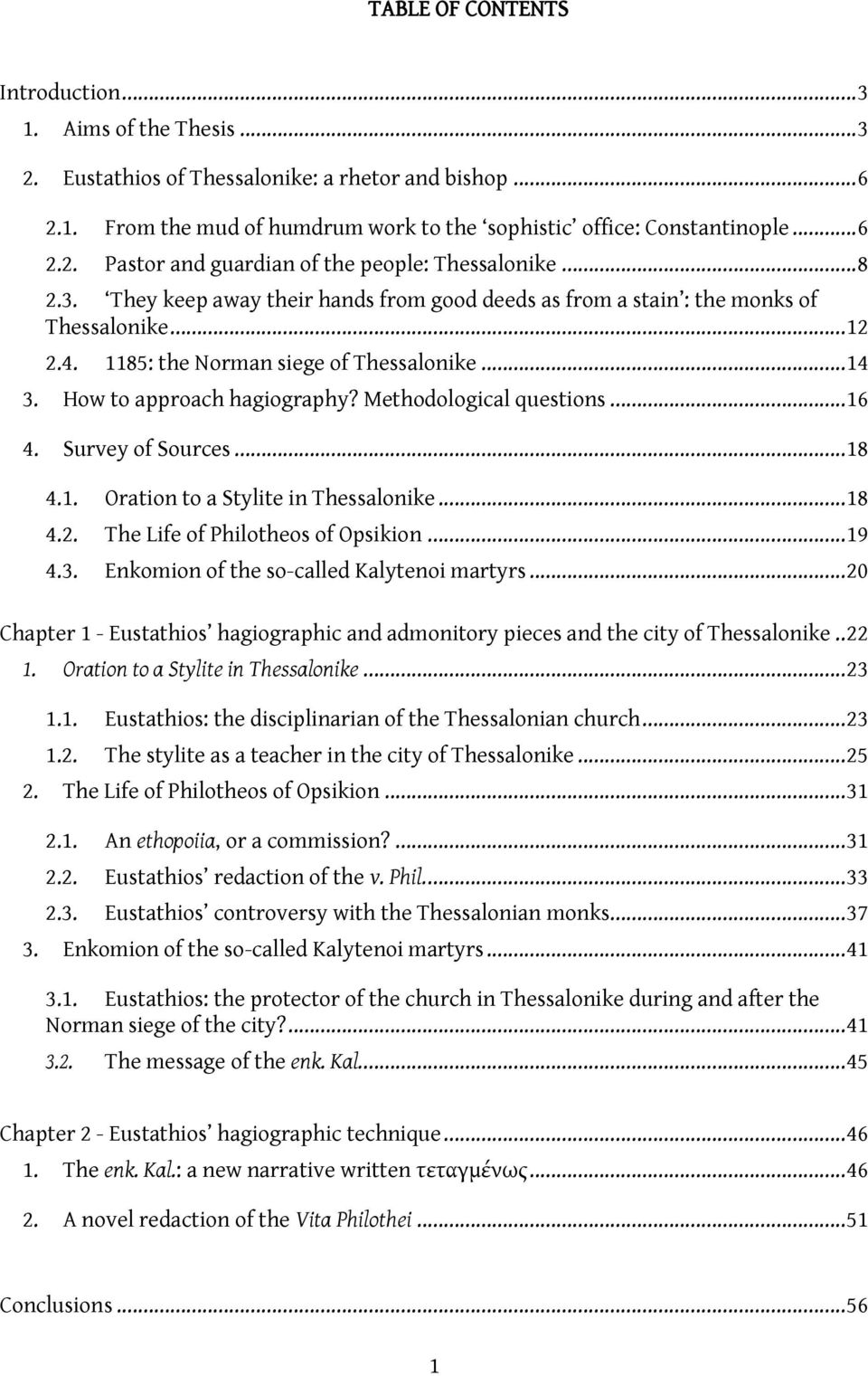 Methodological questions... 16 4. Survey of Sources... 18 4.1. Oration to a Stylite in Thessalonike... 18 4.2. The Life of Philotheos of Opsikion... 19 4.3.