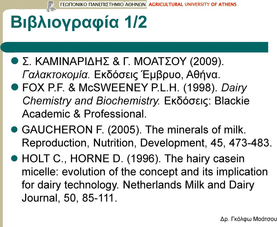 The minerals of milk. Reproduction, Nutrition, Development, 45, 473-483. HOLT C., HORNE D. (1996).