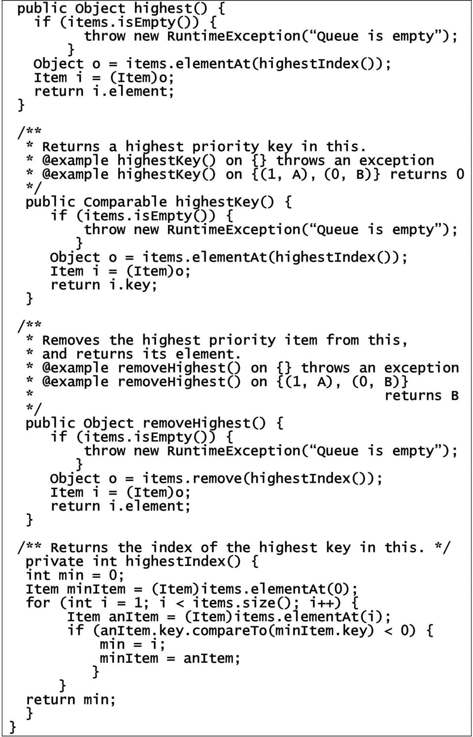 isempty()) { throw new RuntimeException( Queue is empty ); Object o = items.elementat(highestindex()); Item i = (Item)o; return i.