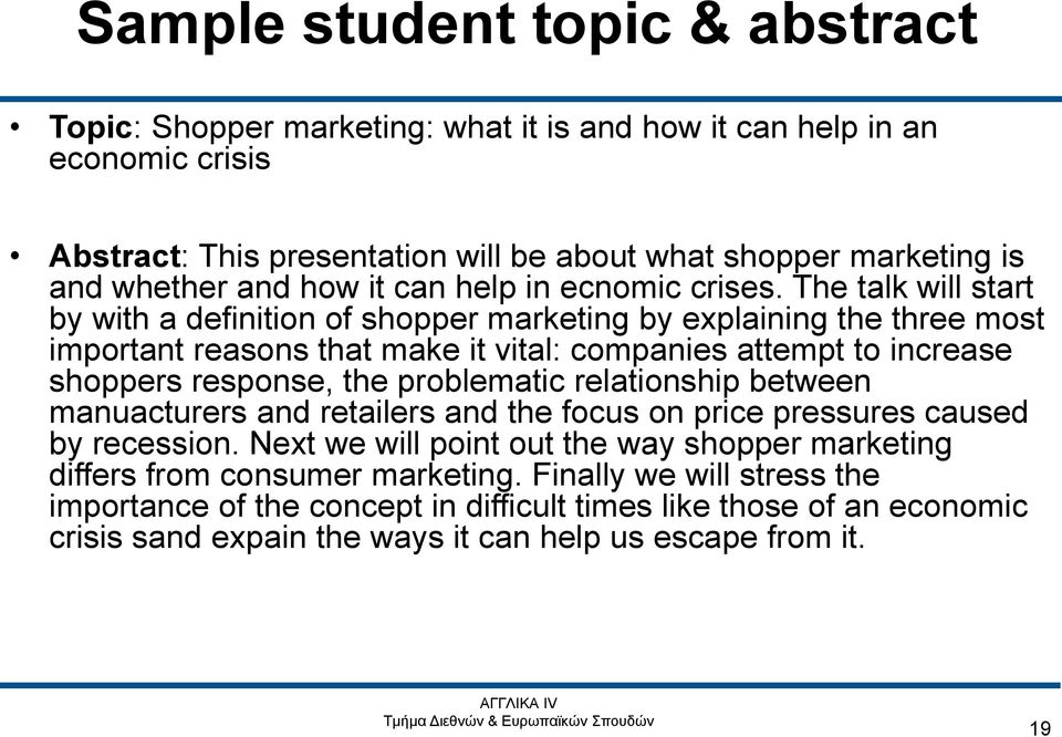 The talk will start by with a definition of shopper marketing by explaining the three most important reasons that make it vital: companies attempt to increase shoppers response, the