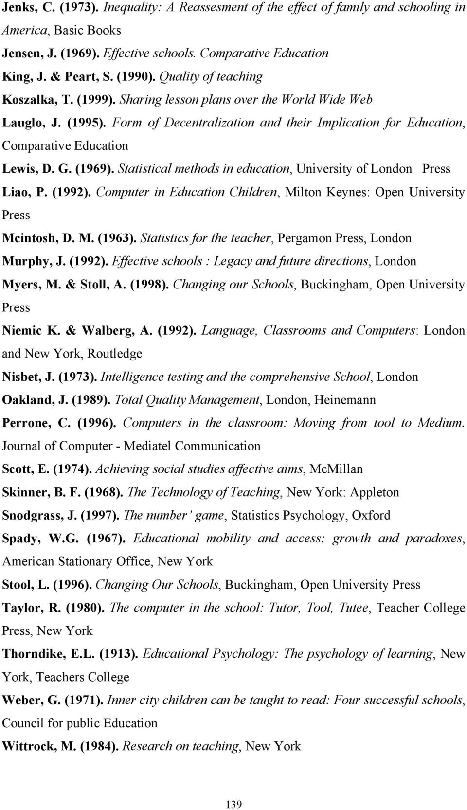 G. (1969). Statistical methods in education, University of London Press Liao, P. (1992). Computer in Education Children, Milton Keynes: Open University Press Mcintosh, D. M. (1963).