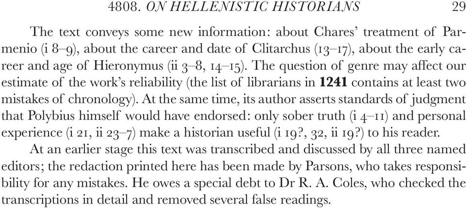 At the same time, its author asserts standards of judgment that Polybius himself would have endorsed: only sober truth (i 4 11) and personal experience (i 21, ii 23 7) make a historian useful (i 19?