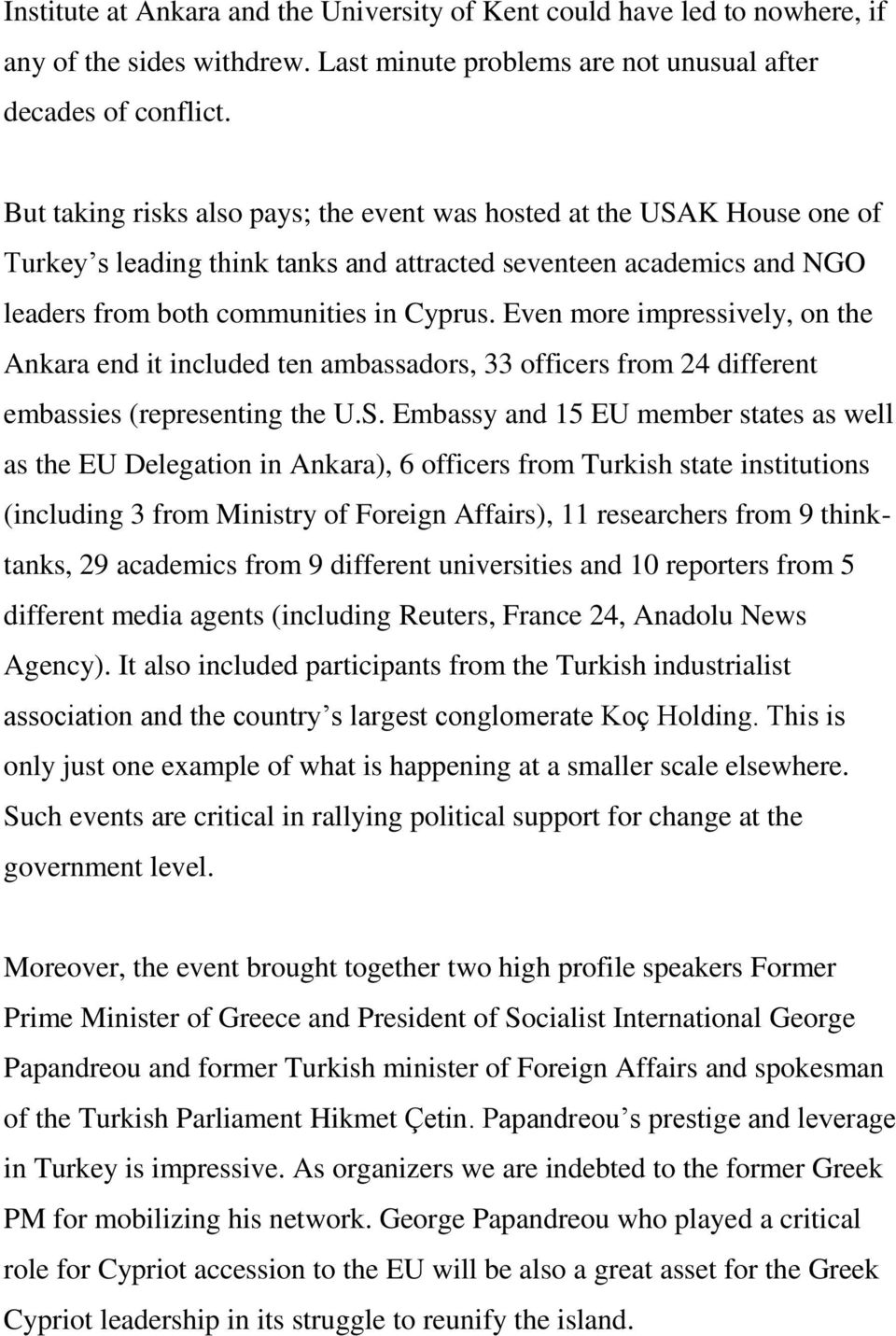 Even more impressively, on the Ankara end it included ten ambassadors, 33 officers from 24 different embassies (representing the U.S.