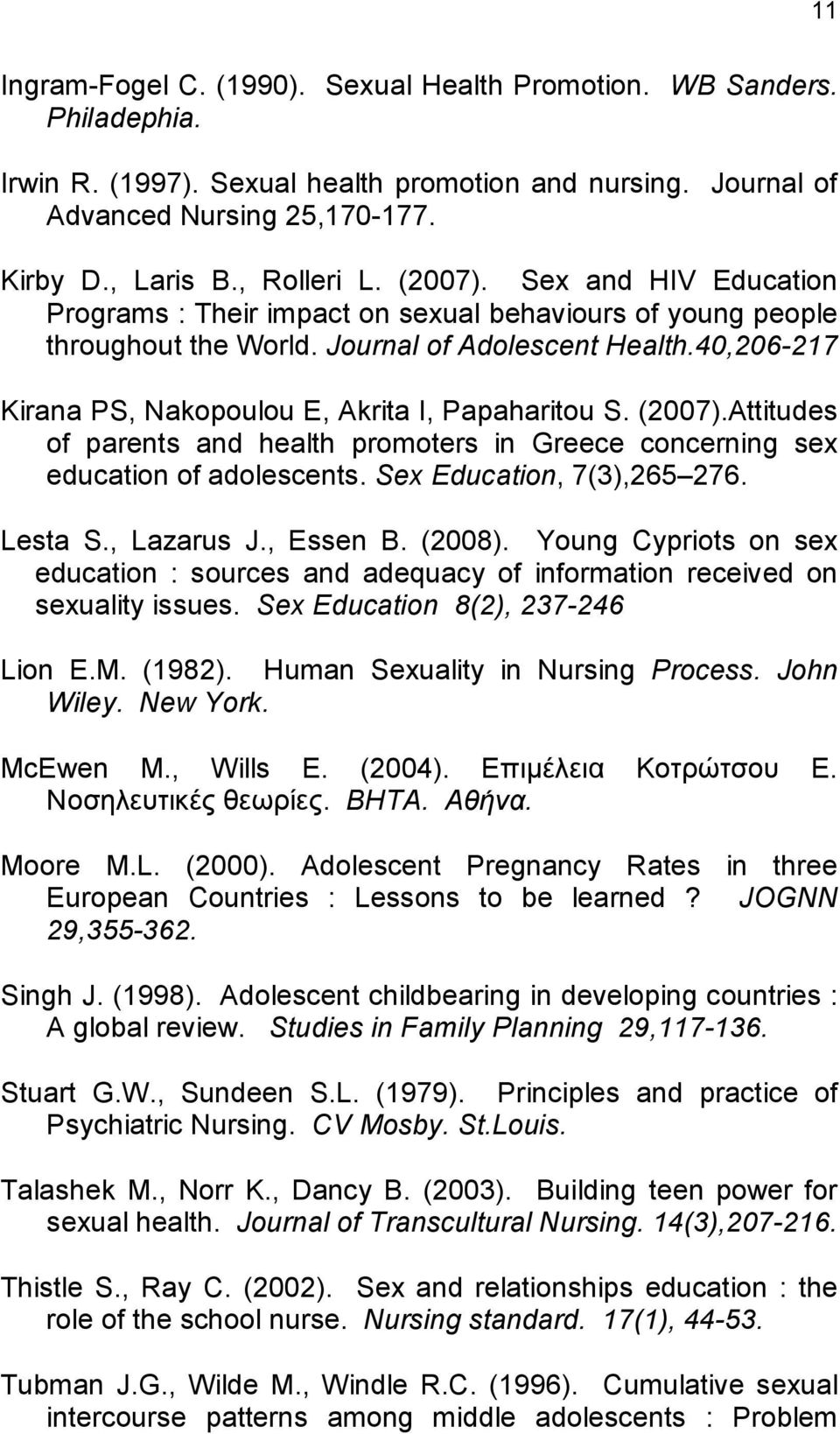 40,206-217 Kirana PS, Nakopoulou E, Akrita I, Papaharitou S. (2007).Attitudes of parents and health promoters in Greece concerning sex education of adolescents. Sex Education, 7(3),265 276. Lesta S.