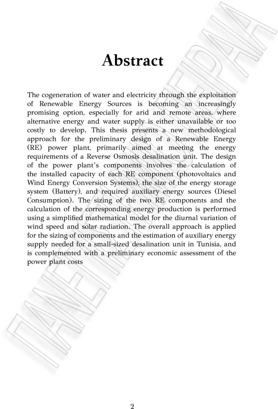 This thesis presents a new methodological approach for the preliminary design of a Renewable Energy (RE) power plant, primarily aimed at meeting the energy requirements of a Reverse Osmosis