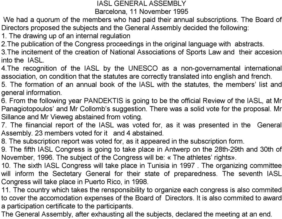The publication of the Congress proceedings in the original language with abstracts. 3.The incitement of the creation of National Associations of Sports Law and their accesion into the IASL. 4.