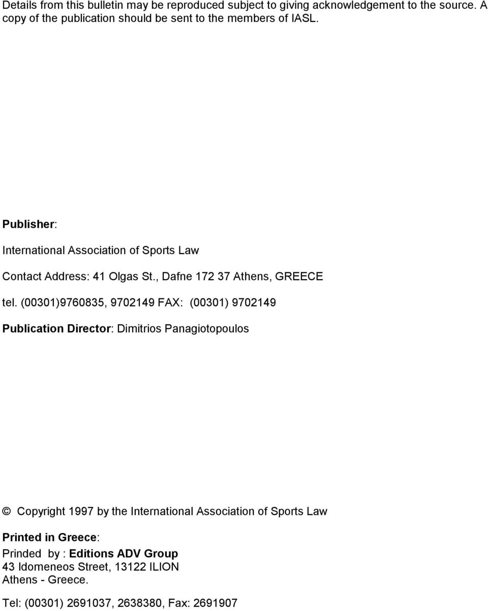 Publisher: International Association of Sports Law Contact Address: 41 Olgas St., Dafne 172 37 Athens, GREECE tel.