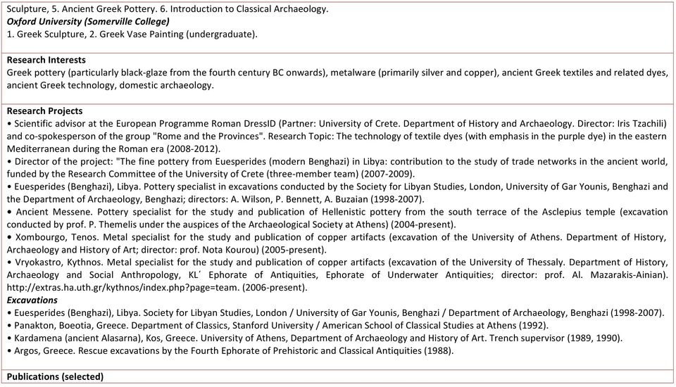 technology, domestic archaeology. Research Projects Scientific advisor at the European Programme Roman DressID (Partner: University of Crete. Department of History and Archaeology.