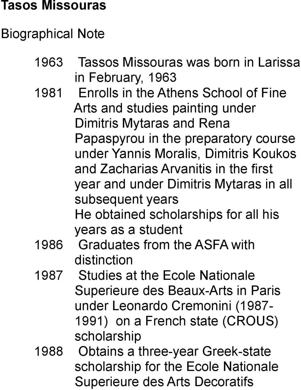 years He obtained scholarships for all his years as a student 1986 Graduates from the ASFA with distinction 1987 Studies at the Ecole Νationale Superieure des Beaux-Arts in Paris