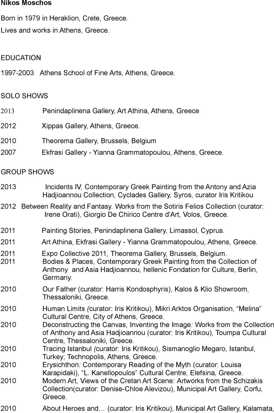 and Azia Hadjioannou Collection, Cyclades Gallery, Syros, curator Iris Kritikou 2012 Between Reality and Fantasy.