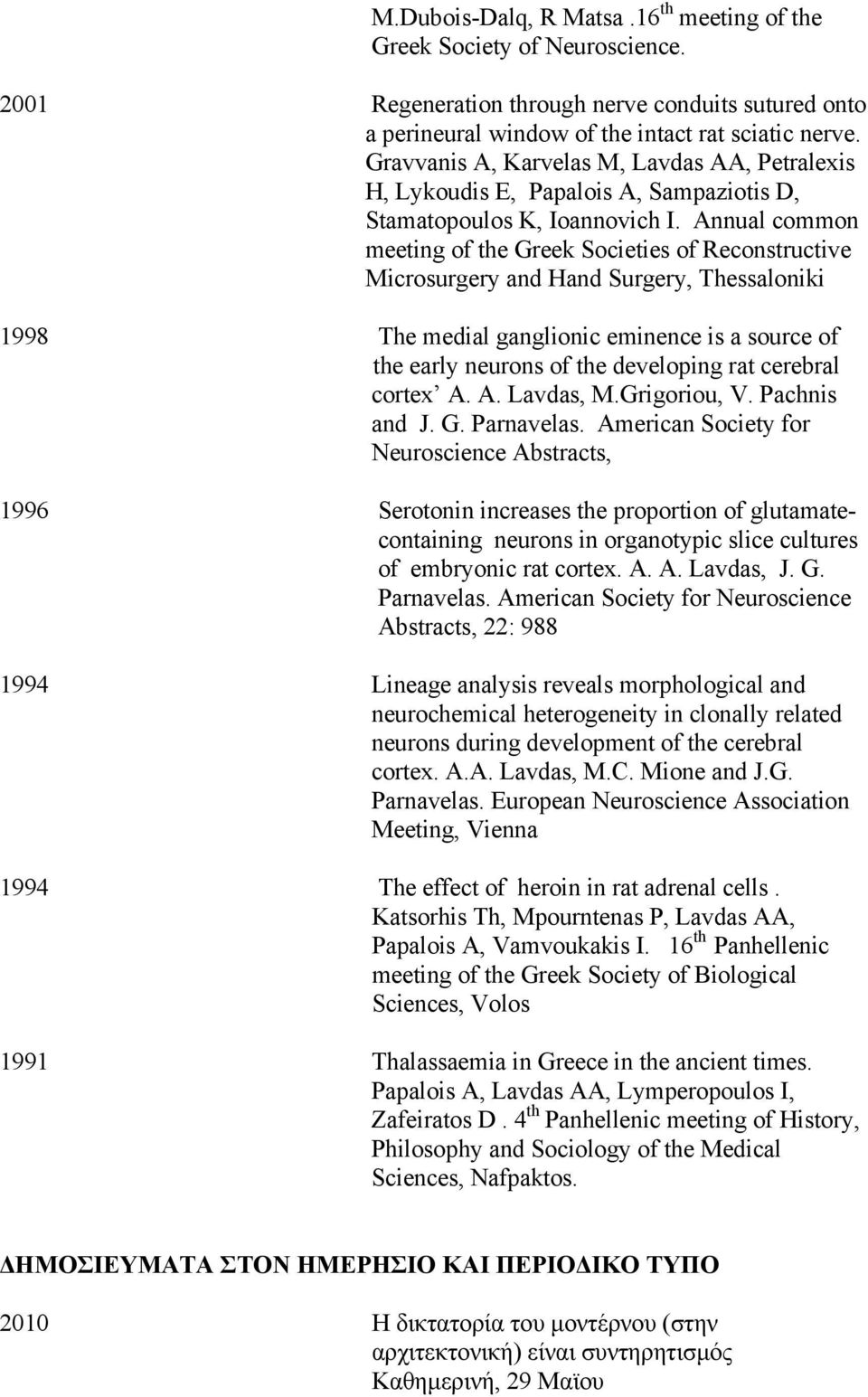 Annual common meeting of the Greek Societies of Reconstructive Microsurgery and Hand Surgery, Thessaloniki 1998 The medial ganglionic eminence is a source of the early neurons of the developing rat