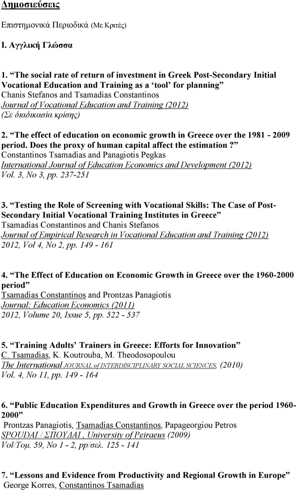 Education and Training (2012) (Σε διαδικασία κρίσης) 2. Τhe effect of education on economic growth in Greece over the 1981-2009 period. Does the proxy of human capital affect the estimation?