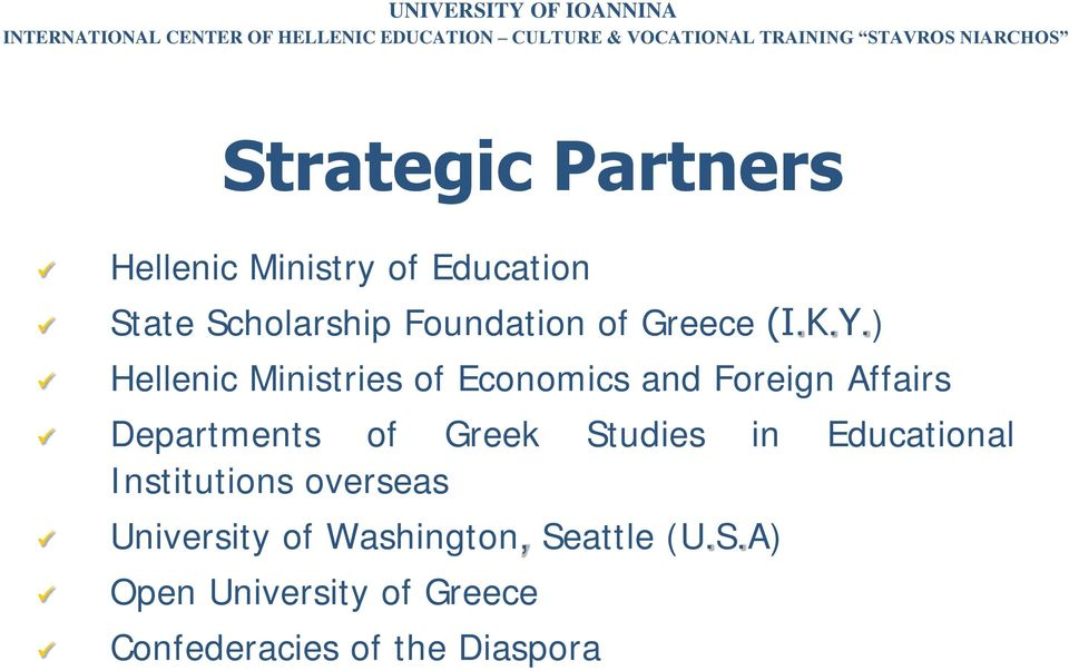 ) Hellenic Ministries of Economics and Foreign Affairs Departments of Greek Studies in Educational