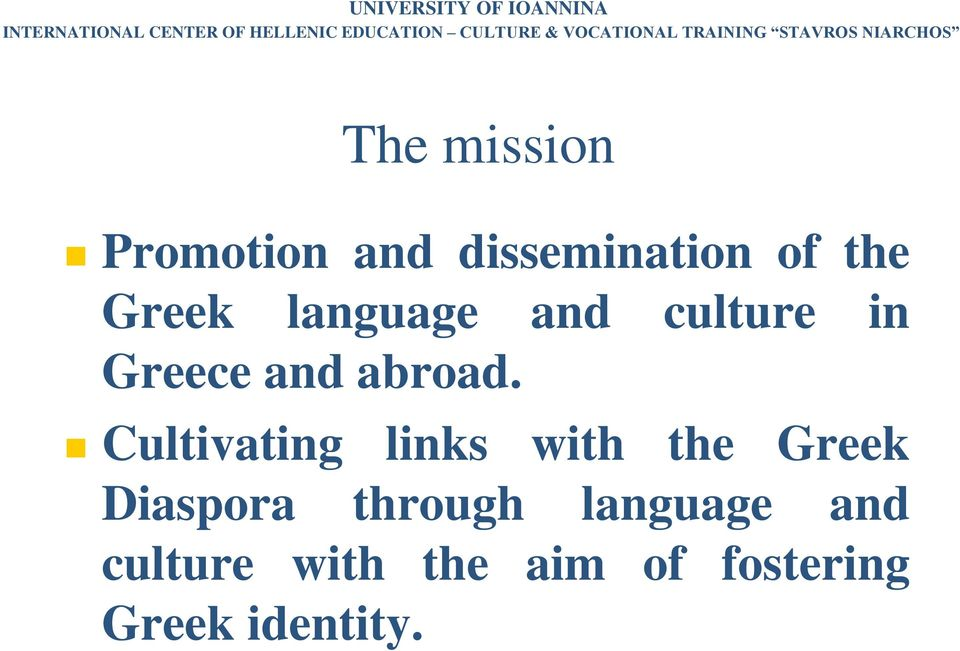 the Greek language and culture in Greece and abroad.
