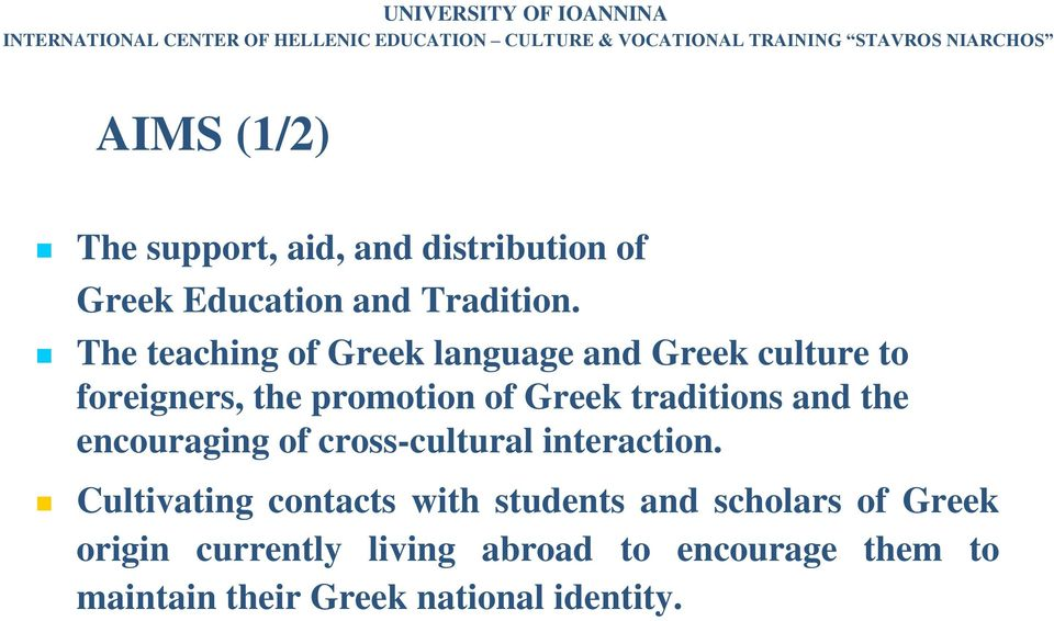 The teaching of Greek language and Greek culture to foreigners, the promotion of Greek traditions and the encouraging of