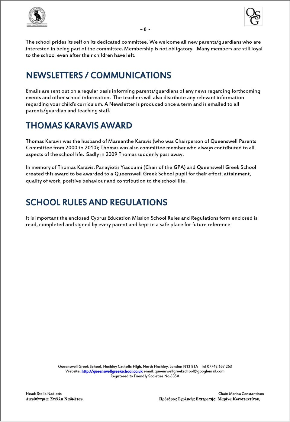 NEWSLETTERS / COMMUNICATIONS Emails are sent out on a regular basis informing parents/guardians of any news regarding forthcoming events and other school information.