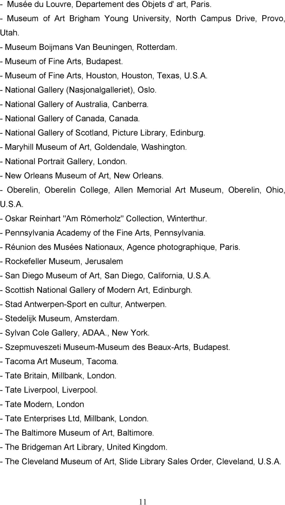 - National Gallery of Canada, Canada. - National Gallery of Scotland, Picture Library, Edinburg. - Maryhill Museum of Art, Goldendale, Washington. - National Portrait Gallery, London.