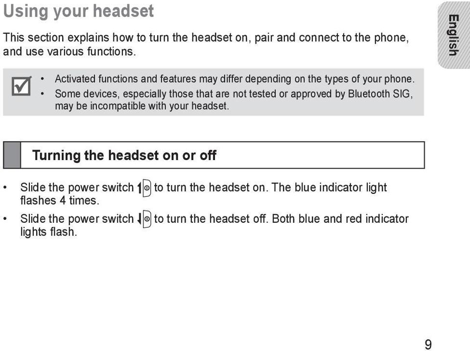 Some devices, especially those that are not tested or approved by Bluetooth SIG, may be incompatible with your headset.