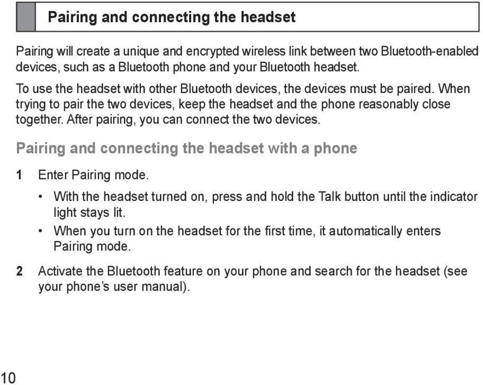After pairing, you can connect the two devices. Pairing and connecting the headset with a phone 1 Enter Pairing mode.