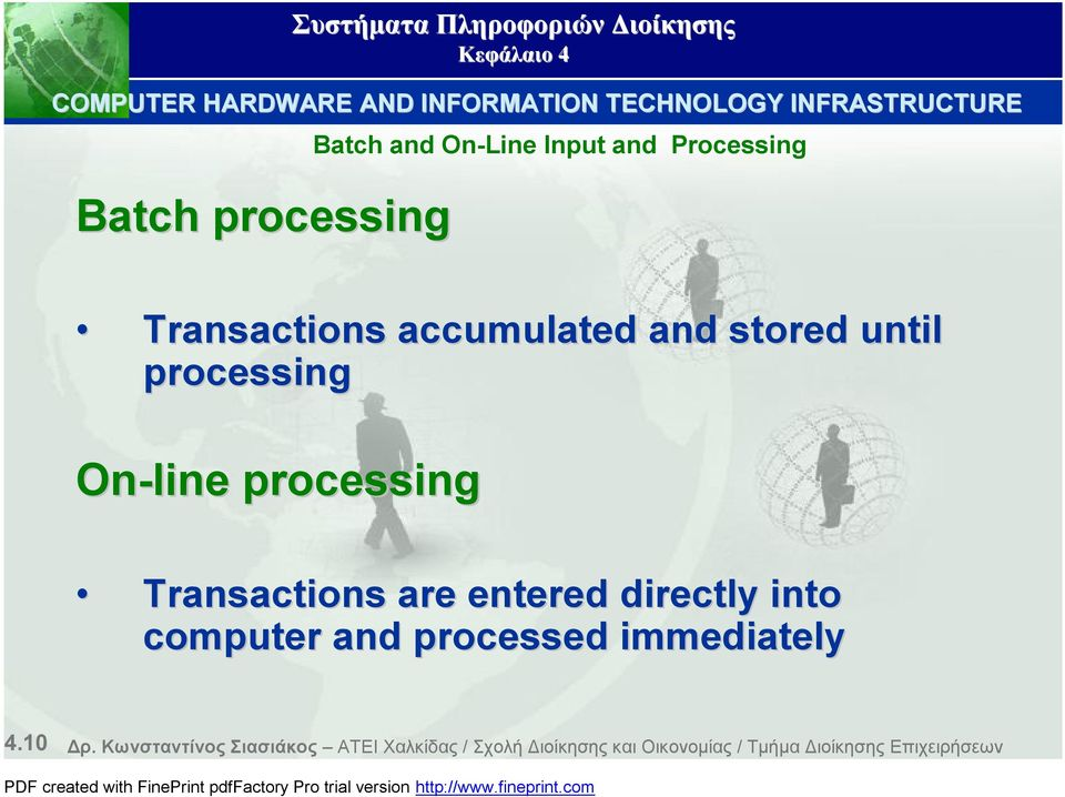 On-Line Input and Processing Transactions are entered directly into computer and processed