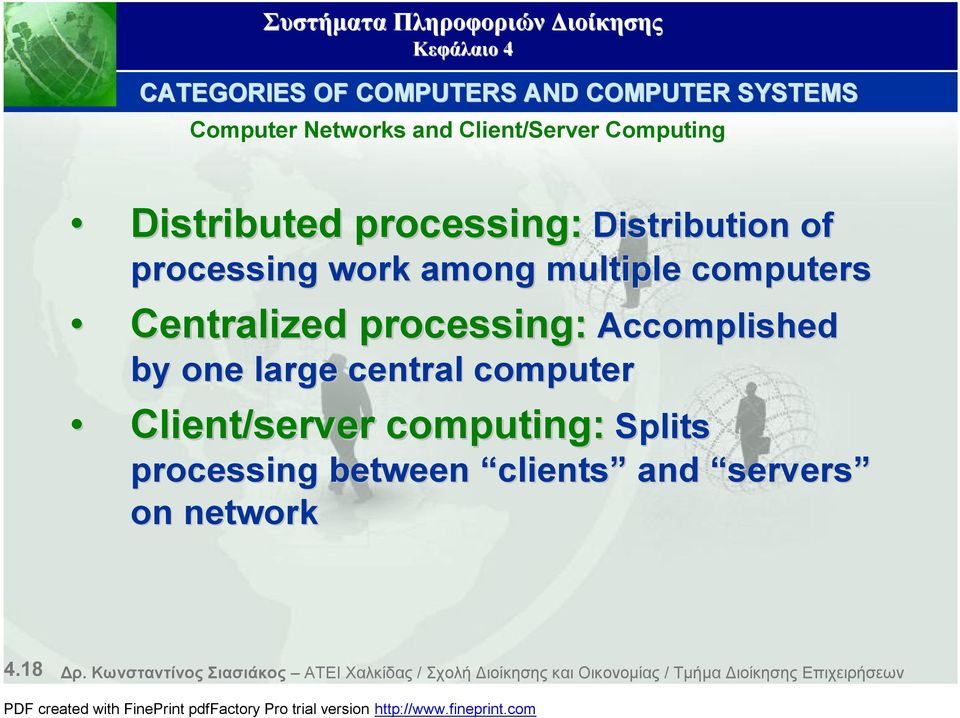 by one large central computer Client/server computing: Splits processing between clients and servers on