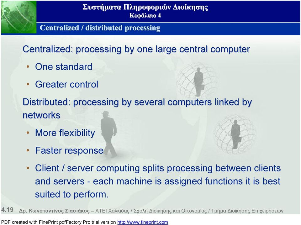 Διοίκησης Client / server computing splits processing between clients and servers - each machine is assigned functions it is