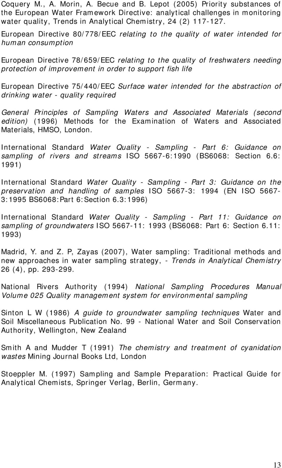European Directive 80/778/EEC relating to the quality of water intended for human consumption European Directive 78/659/EEC relating to the quality of freshwaters needing protection of improvement in