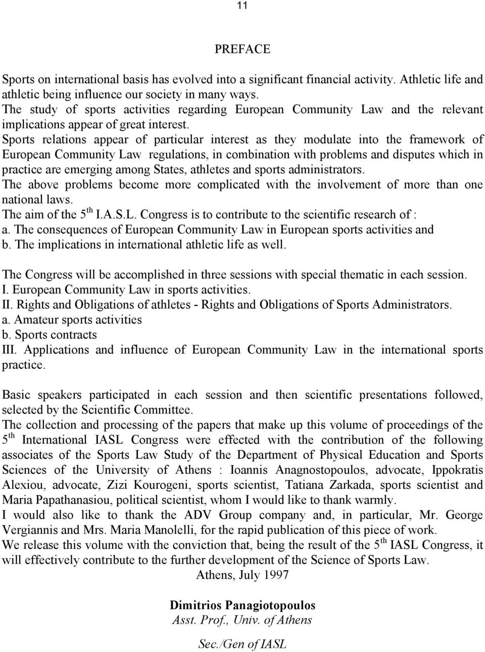 Sports relations appear of particular interest as they modulate into the framework of European Community Law regulations, in combination with problems and disputes which in practice are emerging