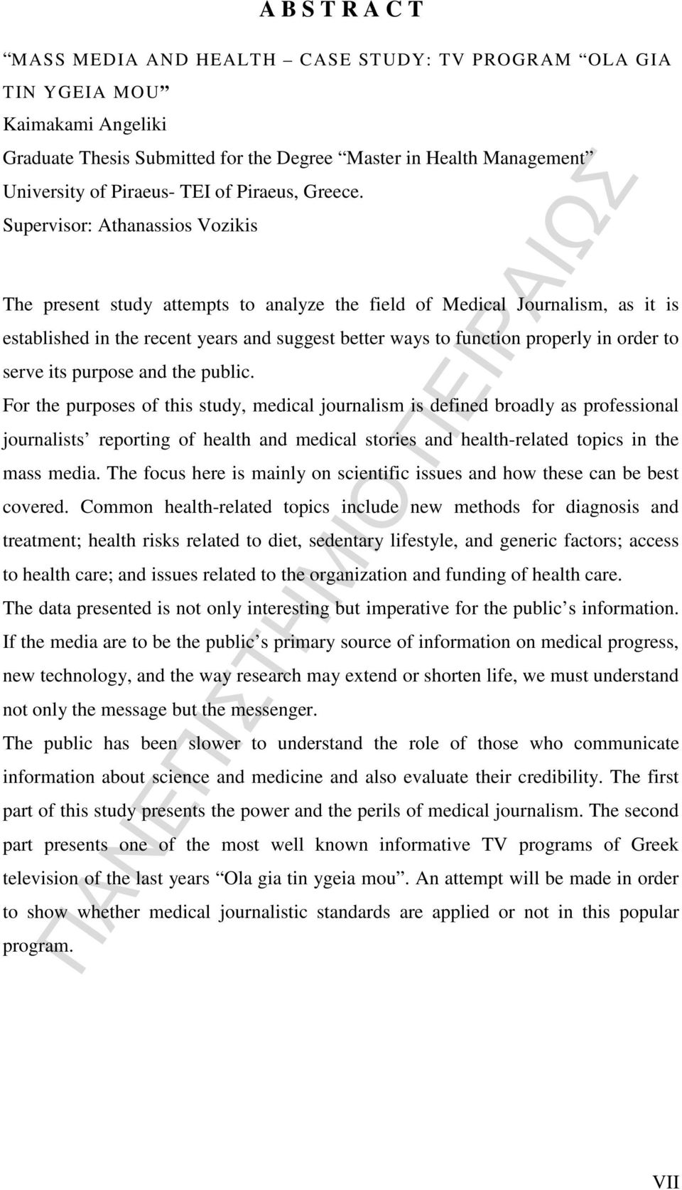 Supervisor: Athanassios Vozikis The present study attempts to analyze the field of Medical Journalism, as it is established in the recent years and suggest better ways to function properly in order